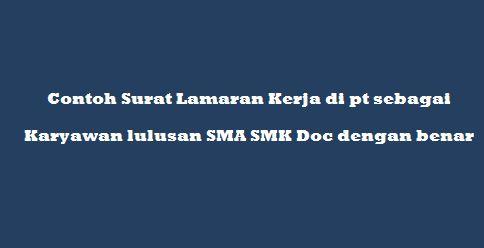 Contoh Surat Lamaran Kerja di pt sebagai Karyawan lulusan SMA SMK Doc dengan benar