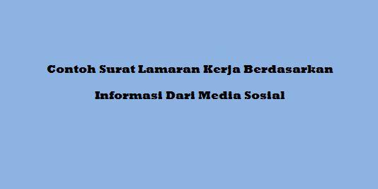 Contoh Surat Lamaran Kerja Berdasarkan Informasi Dari Media Sosial