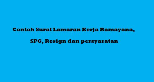 Contoh Surat Lamaran Kerja Ramayana, SPG, Resign dan persyaratan