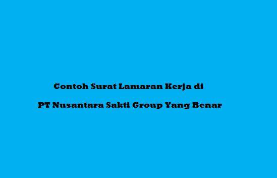contoh surat lamaran kerja di PT Nusantara Sakti Group yang benar