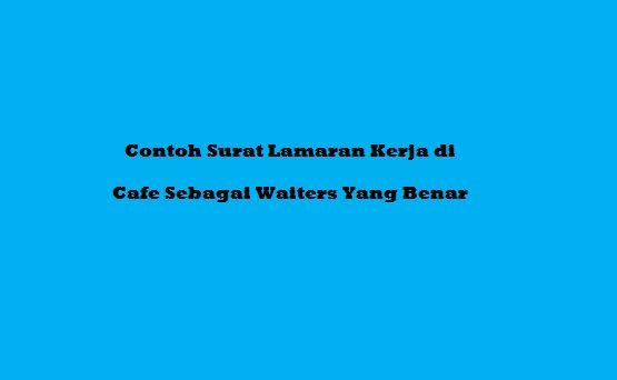 Contoh Surat Lamaran Kerja di Cafe Sebagai Waiters Yang Benar