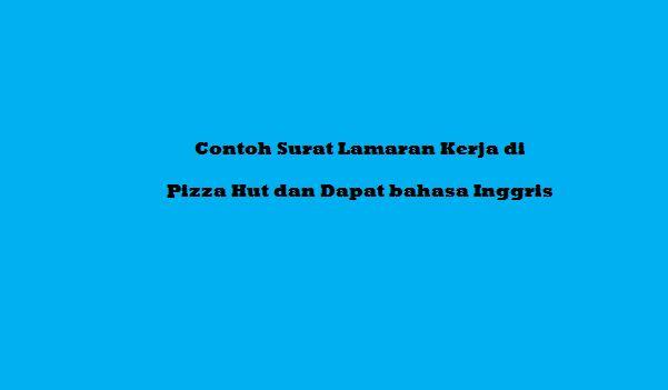 Contoh Surat Lamaran Kerja di Pizza Hut dan Dapat bahasa Inggris