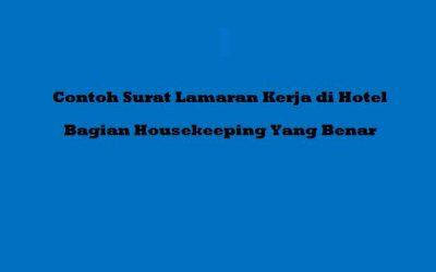 Contoh Surat Lamaran Kerja di Hotel Bagian Housekeeping Yang Benar